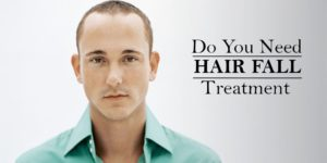 Do you need a Hair Fall Treatment? Hair Fall causes and treatment